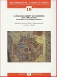 Le Proche-Orient de Justinien aux Abassides : Actes du colloque international de Paris, INHA, 18-20 Octobre 2007, , 2503535720