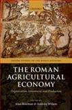 The Roman Agricultural Economy : Organisation, Investment, and Production, , 0199665729