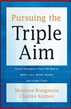 Pursuing the Triple Aim : Seven Innovators Show the Way to Better Care, Better Health, and Lower Costs, Bisognano, Maureen and Kenney, Charles, 1118205723