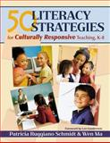 50 Literacy Strategies for Culturally Responsive Teaching, K-8, Ma, Wen and Schmidt, Patricia Ruggiano, 141292572X