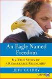 An Eagle Named Freedom, Jeff Guidry, 0061945722