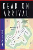 Dead on Arrival, Patricia Hall, 0312265727