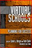 Virtual Schools : Planning for Success, Berge, Zane L. and Clark, Tom, 0807745723