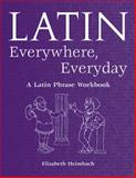 Latin Everywhere, Everyday : A Latin Phrase Workbook, Heimbach, Elizabeth, 0865165726