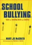 School Bullying : Tools for Avoiding Harm and Liability, McGrath, Mary Jo, 1412915724