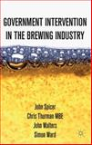 Government Intervention in the Brewing Industry, Spicer, John and Thurman, Chris, 113730572X