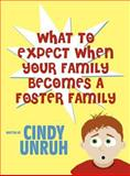 What to Expect When Your Family Becomes a Foster Family, Cindy Unruh, 1462645720