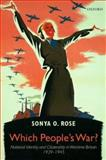 Which People's War? : National Identity and Citizenship in Wartime Britain 1939-1945, Rose, Sonya O., 0199255725