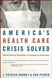America's Health Care Crisis Solved, J. Patrick Rooney and Dan Perrin, 0470275723
