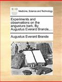Experiments and Observations on the Angustura Bark by Augustus Everard Brande, Augustus Everard Brande, 1170415725