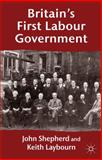 Britain's First Labour Government, Laybourn, Keith and Shepherd, John, 1403915725