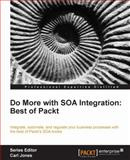 Do More with SOA Integration - Best of Packt, Arun Poduval, 184968572X