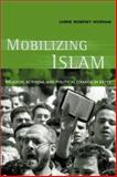 Mobilizing Islam : Religion, Activism, and Political Change in Egypt, Wickham, Carrie Rosefsky, 0231125720