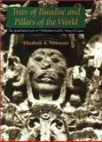 Trees of Paradise and Pillars of the World : The Serial Stelae Cycle of 18-Rabbit-God K, King of Copan, Newsome, Elizabeth A., 0292755724
