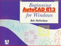 Beginning AutoCAD R13 for Windows, McFarlane, Bob, 0340645725