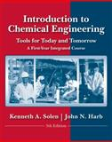 Introduction to Chemical Engineering : Tools for Today and Tomorrow, Solen, Kenneth A. and Harb, John, 0470885726