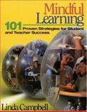 Mindful Learning : 101 Proven Strategies for Student and Teacher Success, Campbell, Linda, 0761945725