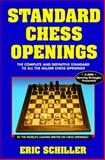 Standard Chess Openings : The Complete and Definitive Chess Player's Guide, Schiller, Eric, 0940685728
