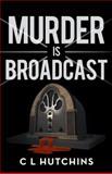 Murder Is Broadcast, C. L. Hutchins, 1475975724