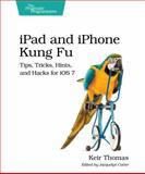 Ipad and Iphone Kung Fu : Tips, Tricks, Hints, and Hacks for Ios 7, Thomas, Keir, 1937785726