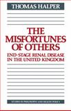 The Misfortunes of Others : End-Stage Renal Disease in the United Kingdom, Halper, Thomas, 0521115728