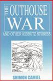 The Outhouse War and Other Kibbutz Stories, Shimon Camiel, 0595165729