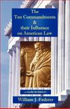 The Ten Commandments and Their Influence on American Law : A Study in History, Federer, William J., 0965355721
