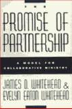 The Promise of Partnership : A Model for Collaborative Ministry, Whitehead, James and Whitehead, Evelyn E., 0060695722