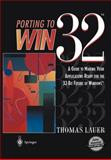 Porting to Win32 : A Guide to Making Your Applications Ready for the 32-Bit Future of Windows, Lauer, Thomas, 0387945725