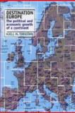 Destination Europe : The Political and Economic Growth of a Continent, Torbiorn, Kjell M., 0719065720