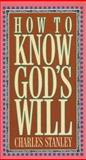 How to Know God's Will, Charles F. Stanley, 0891095721