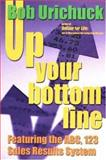Up Your Bottom Line : Featuring the ABC, 123 Sales Results System, Urichuck, Robert, 0921165722