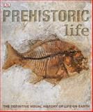 Prehistoric Life, Dorling Kindersley Publishing Staff and David Burnie, 0756655730