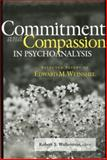 Commitment and Compassion in Psychoanalysis : Selected Papers of Edward M. Weinshel, , 1138005738