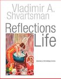 Reflections of Life, Vladimir A. Shvartsman, 143630573X