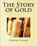 The Story of Gold, Edward Meade, 1463655738