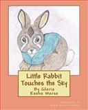 Little Rabbit Touches the Sky, Gloria Morse, 1500105732