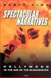 Spectacular Narratives : Hollywood in the Age of the Blockbuster, King, Geoff, 1860645739
