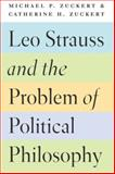 Leo Strauss and the Problem of Political Philosophy, Zuckert, Michael P. and Zuckert, Catherine H., 022613573X