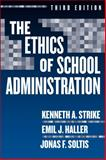 The Ethics of School Administration, Strike, Kenneth A. and Haller, Emil J., 0807745731