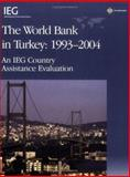 The World Bank in Turkey, 1993-2004 : An IEG Country Evaluation, Kavalsky, Basil, 0821365738