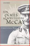 Sir James Whiteside McCay : A Turbulent Life, Wray, Christopher, 0195515730
