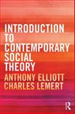 Introduction to Contemporary Social Theory, Elliott, Anthony and Lemert, Charles, 041552573X