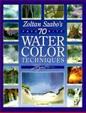 Zoltan Szabo's 70 Favorite Watercolor Techniques, Zoltan Szabo, 0891345736