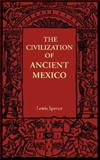 The Civilization of Ancient Mexico, Spence, Lewis, 1107605733