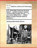D D Dissertatio Botanica de Erica Quam Publico Examini Subjicit, Jacobus Bernhardus Struve, in Junii Anno Mdlxxxv Editio Altera Cur, Jacobus Bernardus Struve, 117066573X