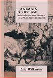Animals and Disease : An Introduction to the History of Comparative Medicine, Wilkinson, Lise, 0521375738