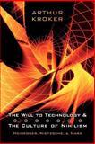 The Will to Technology and the Culture of Nihilism : Heidegger, Marx, Nietzsche, Kroker, Arthur, 0802085733