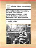 Dissertatio Medica, Inauguralis, de Febre Flava Indorum Occidentalium Quam, Pro Gradu Doctoris, Eruditorum Examini Subjicit Joannes Esten, Joannes Esten, 1170035736