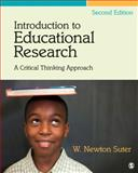 Introduction to Educational Research : A Critical Thinking Approach, Suter, W. (William) Newton, 1412995736